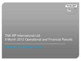 TNK-BP International Ltd. 9  Month 2012 Operational and Financial Results