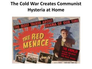 The Cold War Creates Communist Hysteria at Home