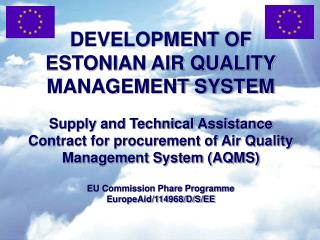 DEVELOPMENT OF ESTONIAN AIR QUALITY MANAGEMENT SYSTEM Supply and Technical Assistance Contract for procurement of Air Q