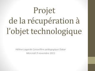 Projet  de la récupération à l ' objet technologique