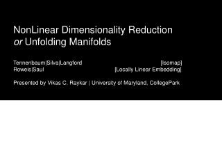 NonLinear Dimensionality Reduction or  Unfolding Manifolds Tennenbaum|Silva|Langford		 		  [Isomap]