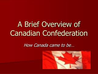 A Brief Overview of Canadian Confederation