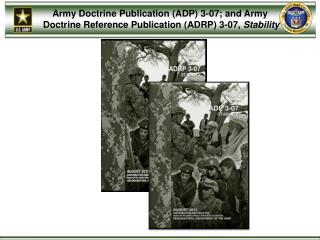 Army Doctrine Publication (ADP)  3-07;  and Army  Doctrine Reference Publication (ADRP)  3-07,  Stability