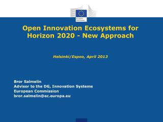 Open Innovation Ecosystems for Horizon 2020 - New Approach Helsinki/Espoo, April 2013