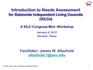 Introduction to Needs  Assessment f or Statewide Independent Living Councils (SILCs)