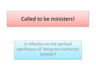 Called to be ministers!
