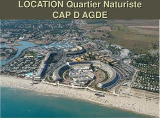 LOCATION Quartier Naturiste CAP D AGDE