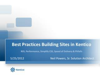 Best Practices Building Sites in Kentico ROI, Performance, Simplify CSS, Speed of Delivery & Pitfalls