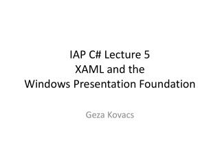 IAP C# Lecture 5 XAML and the  Windows Presentation Foundation