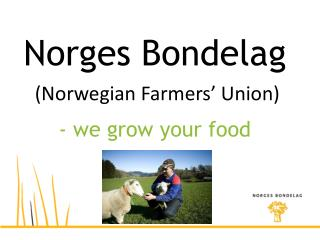 Norges Bondelag  (Norwegian  Farmers' Union)  - we grow your food
