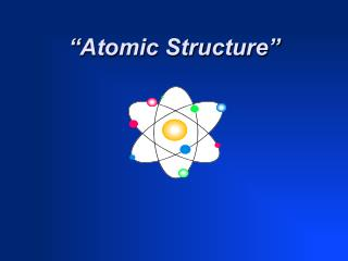 """ Atomic Structure"""
