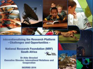 Internationalising the Research Platform - Challenges and Opportunities - National Research Foundation (NRF) South Afri