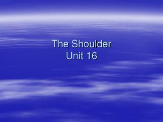 The Shoulder Unit 16