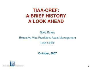 TIAA-CREF: A BRIEF HISTORY A LOOK AHEAD