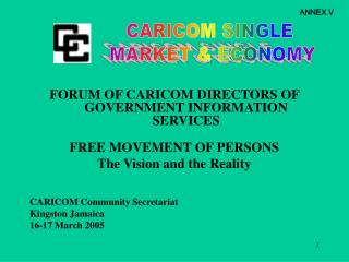 FORUM OF CARICOM DIRECTORS OF GOVERNMENT INFORMATION SERVICES  FREE MOVEMENT OF PERSONS The Vision and the Reality    CA