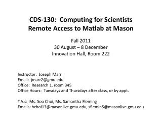CDS-130:  Computing for Scientists Remote Access to Matlab at Mason Fall 2011 30 August –  8  December Innovation Hall,