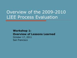 Overview of the 2009-2010 LIEE Process Evaluation