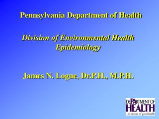 Division of Environmental Health Epidemiology James N. Logue, Dr.P.H., M.P.H.