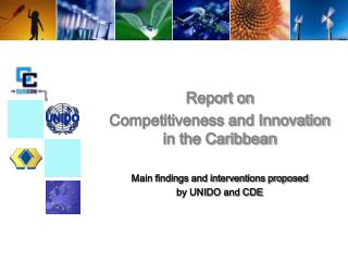 Report on Competitiveness and Innovation  in the Caribbean Main findings and interventions proposed  by UNIDO and CDE