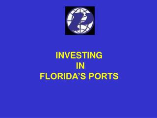 INVESTING  IN  FLORIDA'S PORTS