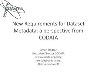 New  Requirements  for  Dataset Metadata : a perspective  from  CODATA