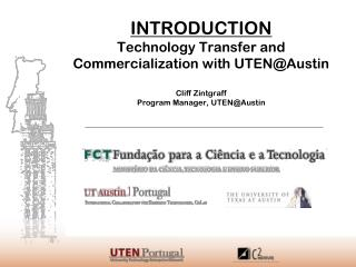 INTRODUCTION Technology Transfer and Commercialization with UTEN@Austin Cliff Zintgraff Program Manager, UTEN@Austin