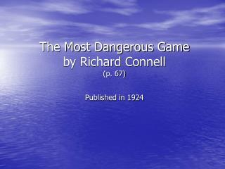 The Most Dangerous Game by Richard Connell (p. 67) Published in 1924