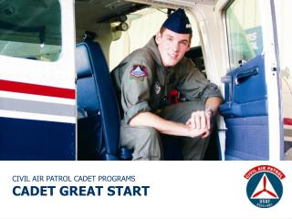 CIVIL AIR PATROL CADET PROGRAMS CADET GREAT START