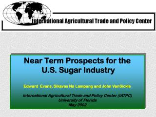 Near Term Prospects for the  U.S. Sugar Industry Edward  Evans, Sikavas Na Lampang and John VanSickle