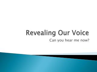 Revealing Our Voice