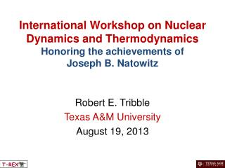 International Workshop on Nuclear Dynamics and Thermodynamics Honoring the achievements of  Joseph B. Natowitz
