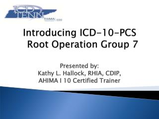 Introducing ICD-10-PCS    Root Operation Group 7