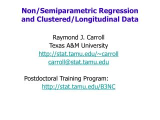 Raymond J. Carroll Texas A&M University http://stat.tamu.edu/~carroll carroll@stat.tamu.edu Postdoctoral Training Progr
