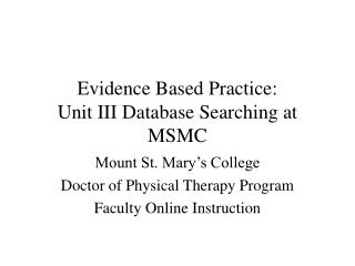 Evidence Based Practice:   Unit III Database Searching at MSMC