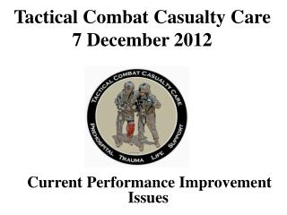 Tactical Combat Casualty Care 7 December 2012