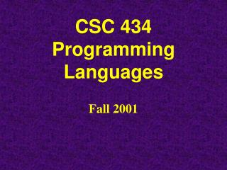 CSC 434   Programming Languages Fall 2001