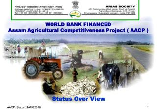 WORLD BANK FINANCED  Assam Agricultural Competitiveness Project ( AACP )