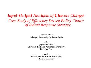 Input-Output Analysis of Climate Change: Case Study of Efficiency Driven Policy Choice of Indian Response Strategy  Joya