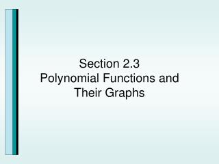 Section 2.3 Polynomial Functions and  Their Graphs