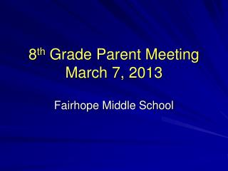 8 th  Grade Parent Meeting March 7, 2013