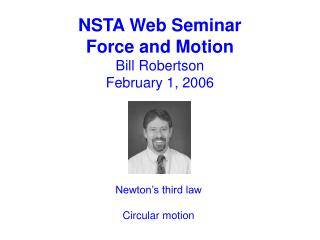 NSTA Web Seminar Force and Motion Bill Robertson February 1, 2006