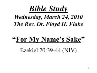 Bible Study Wednesday, March 24, 2010 The Rev. Dr. Floyd H. Flake