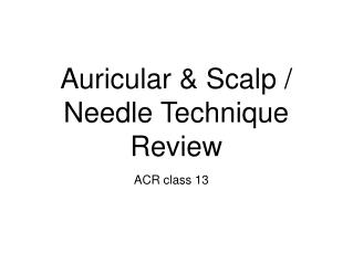 Auricular & Scalp / Needle Technique Review
