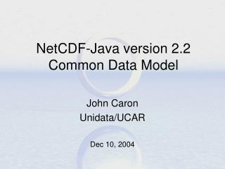 NetCDF-Java version 2.2  Common Data Model