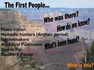 Paleo-Indian Nomadic hunters (Archaic period) Basketmakers Ancestral Puebloans Cerbat/Pai Southern Paiute
