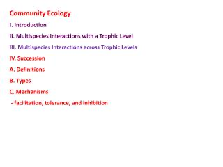 Community Ecology I. Introduction II. Multispecies Interactions with a Trophic Level III. Multispecies Interactions acr