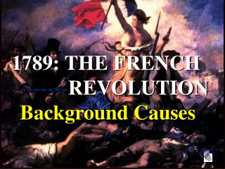 1789: THE FRENCH    ------- REVOLUTION  Background Causes