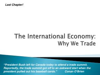 The International Economy:   Why We Trade