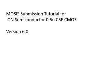 MOSIS Submission Tutorial for  ON Semiconductor 0.5u C5F CMOS Version 6.0