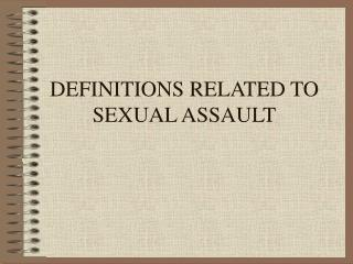 DEFINITIONS RELATED TO SEXUAL ASSAULT